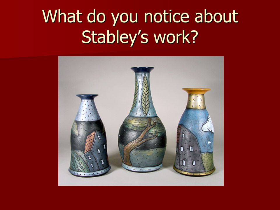 What do you notice about Stabley's work?