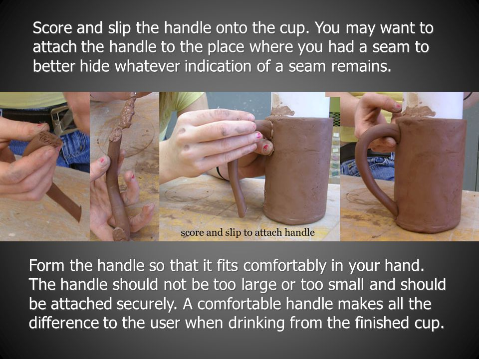 Score and slip the handle onto the cup.