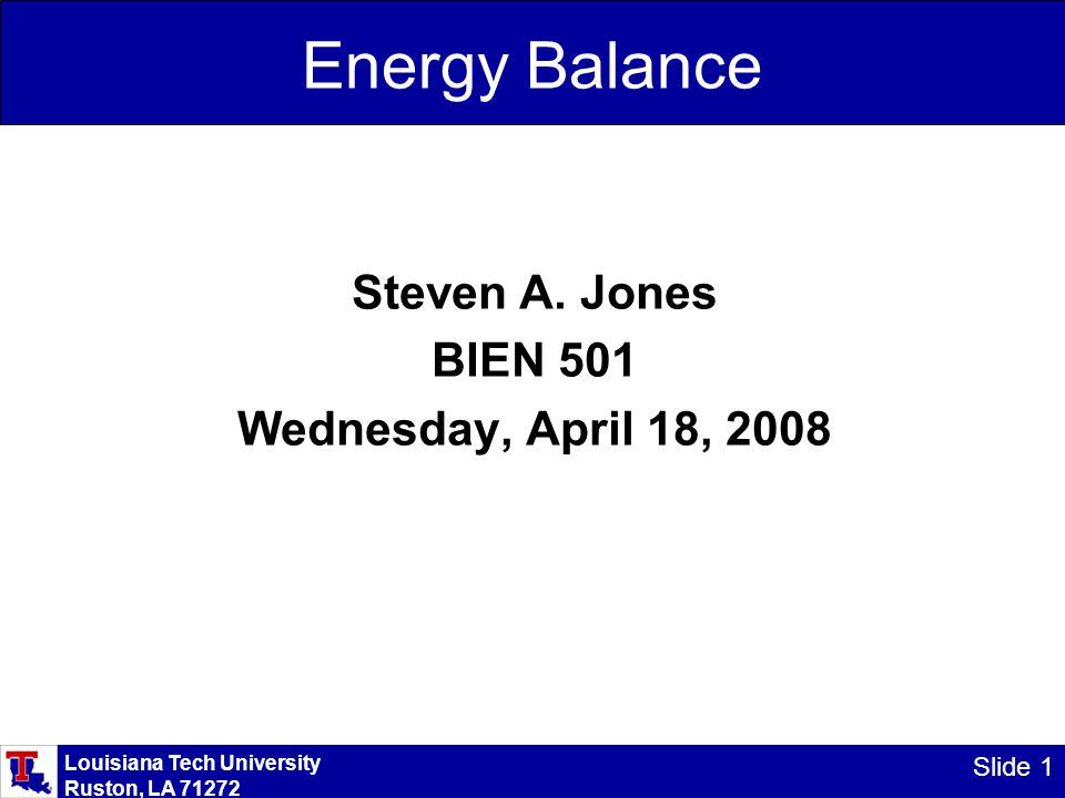 Louisiana Tech University Ruston, LA 71272 Slide 1 Energy Balance Steven A.