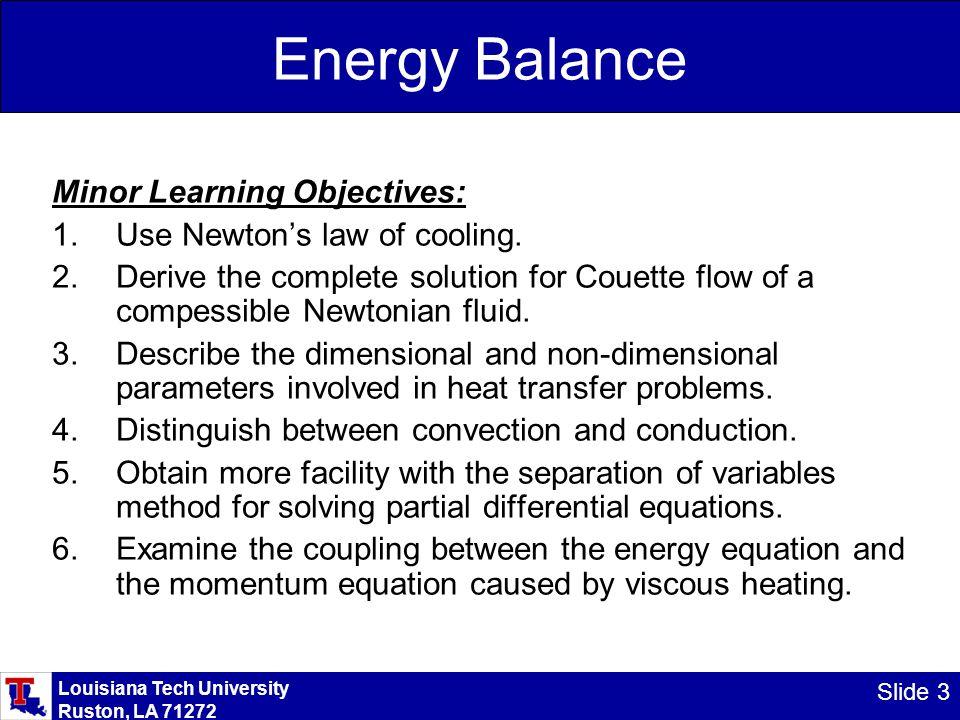 Louisiana Tech University Ruston, LA 71272 Slide 3 Energy Balance Minor Learning Objectives: 1.Use Newton's law of cooling.