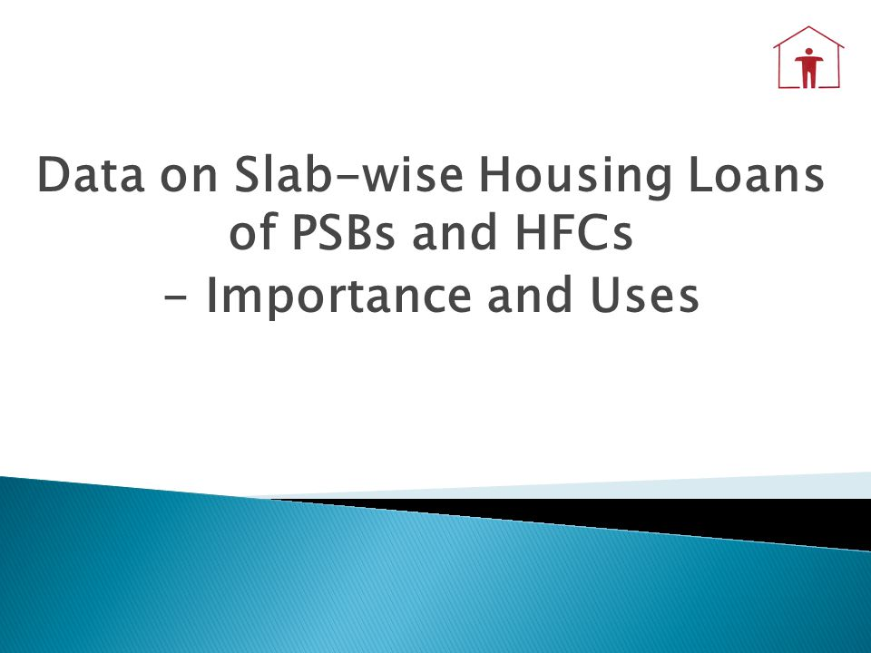 Data on Slab-wise Housing Loans of PSBs and HFCs - Importance and Uses