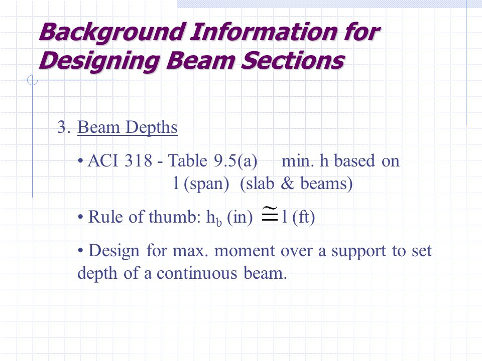 Background Information for Designing Beam Sections 3.Beam Depths ACI 318 - Table 9.5(a) min.
