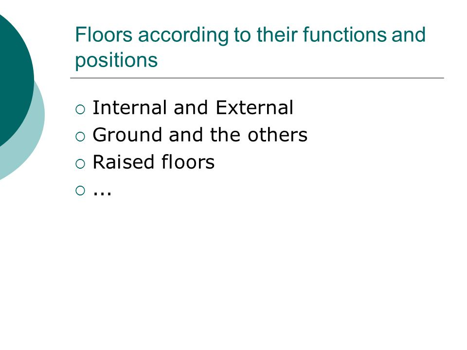 Floors according to their functions and positions  Internal and External  Ground and the others  Raised floors ...
