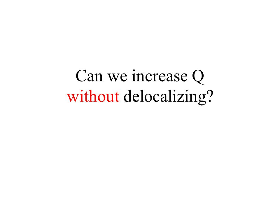 Can we increase Q without delocalizing?