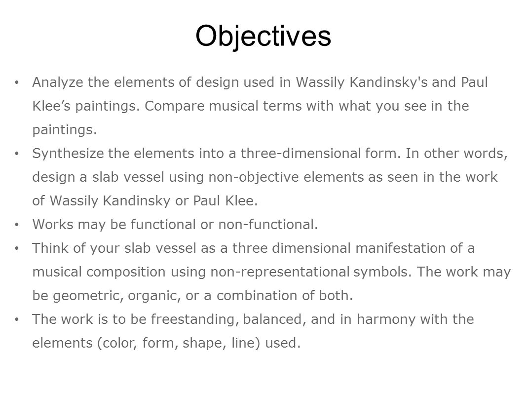 Objectives Analyze the elements of design used in Wassily Kandinsky's and Paul Klee's paintings. Compare musical terms with what you see in the painti