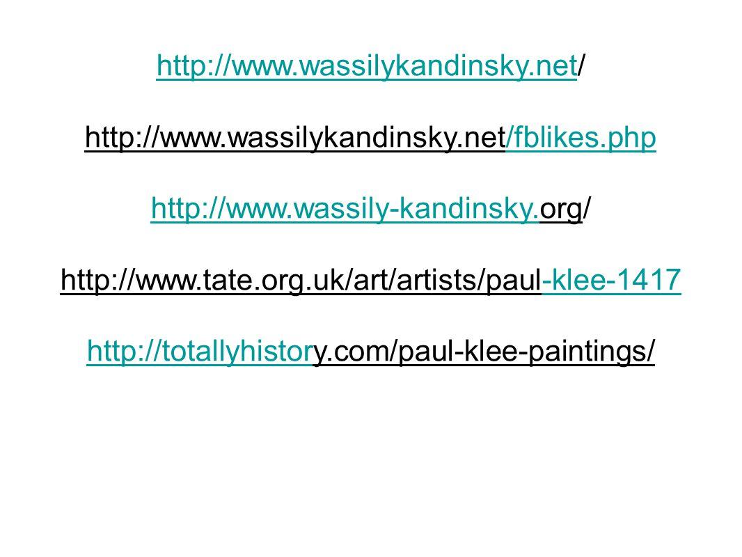 http://www.wassilykandinsky.nethttp://www.wassilykandinsky.net/ http://www.wassilykandinsky.net/fblikes.php/fblikes.php http://www.wassily-kandinsky.http://www.wassily-kandinsky.org/ http://www.tate.org.uk/art/artists/paul-klee-1417-klee-1417 http://totallyhistorhttp://totallyhistory.com/paul-klee-paintings/