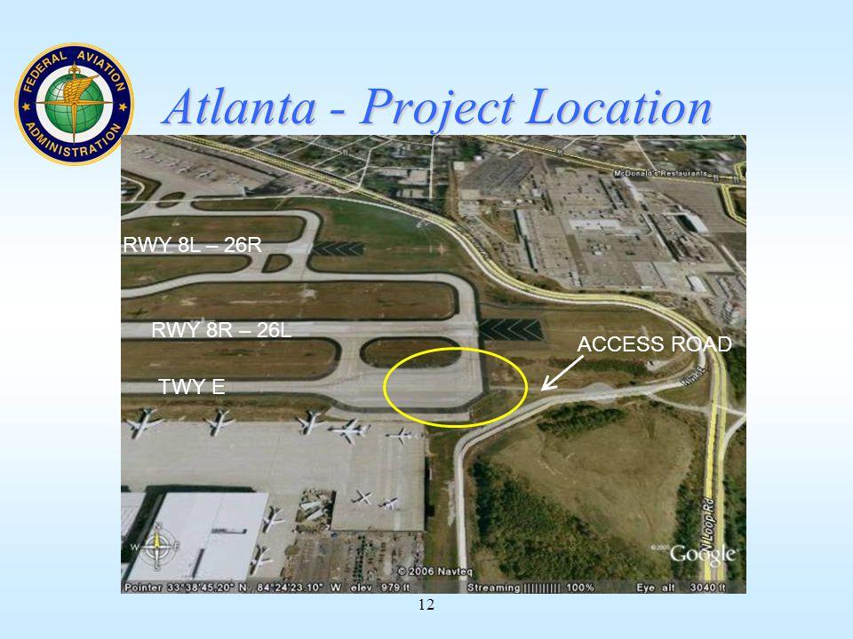 12 Atlanta - Project Location ACCESS ROAD RWY 8R – 26L TWY E RWY 8L – 26R