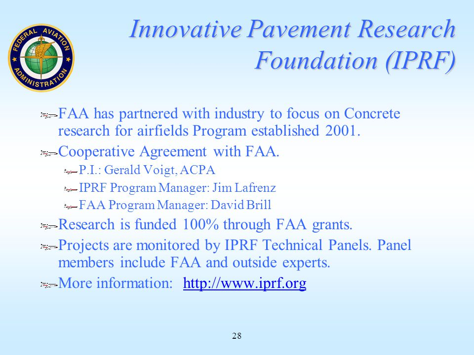 28 Innovative Pavement Research Foundation (IPRF) FAA has partnered with industry to focus on Concrete research for airfields Program established 2001.