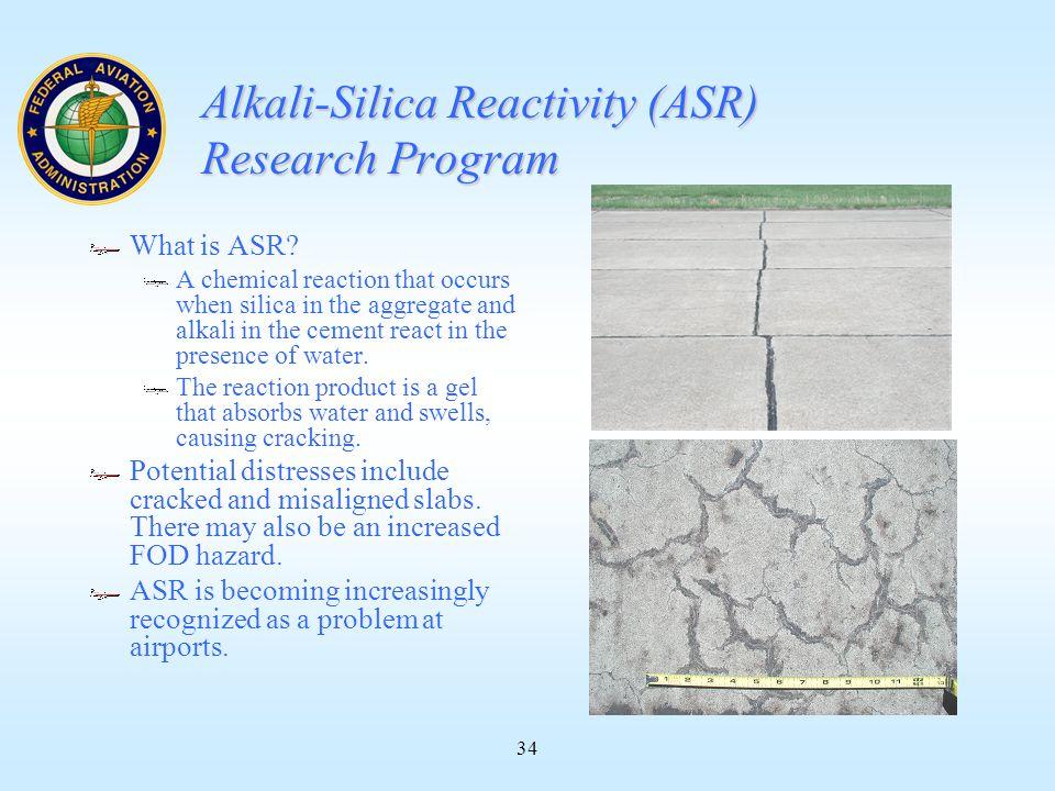 34 Alkali-Silica Reactivity (ASR) Research Program What is ASR.