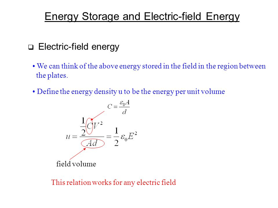 Energy Storage and Electric-field Energy  Electric-field energy We can think of the above energy stored in the field in the region between the plates