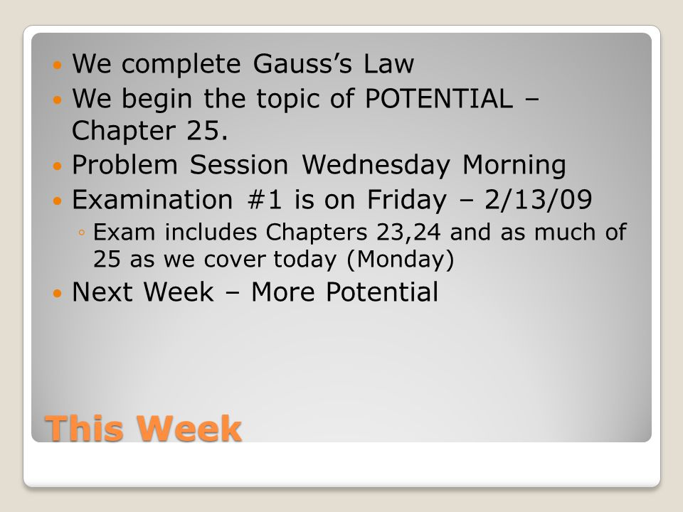 This Week We complete Gauss's Law We begin the topic of POTENTIAL – Chapter 25.