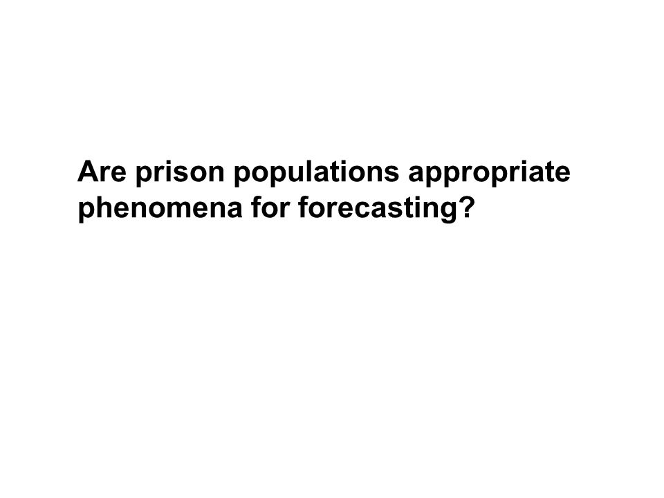 Are prison populations appropriate phenomena for forecasting?