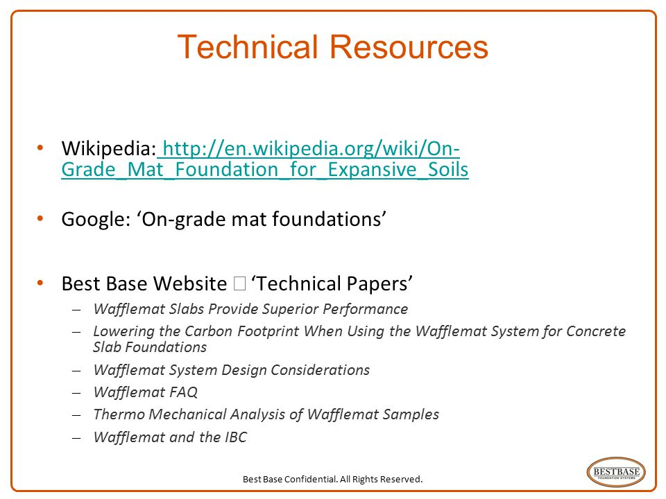 Best Base Confidential. All Rights Reserved. 24 Technical Resources Wikipedia: http://en.wikipedia.org/wiki/On- Grade_Mat_Foundation_for_Expansive_Soi