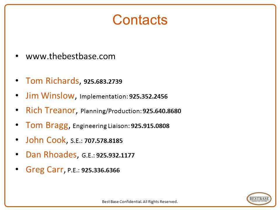 Best Base Confidential. All Rights Reserved. 25 Contacts www.thebestbase.com Tom Richards, 925.683.2739 Jim Winslow, Implementation: 925.352.2456 Rich