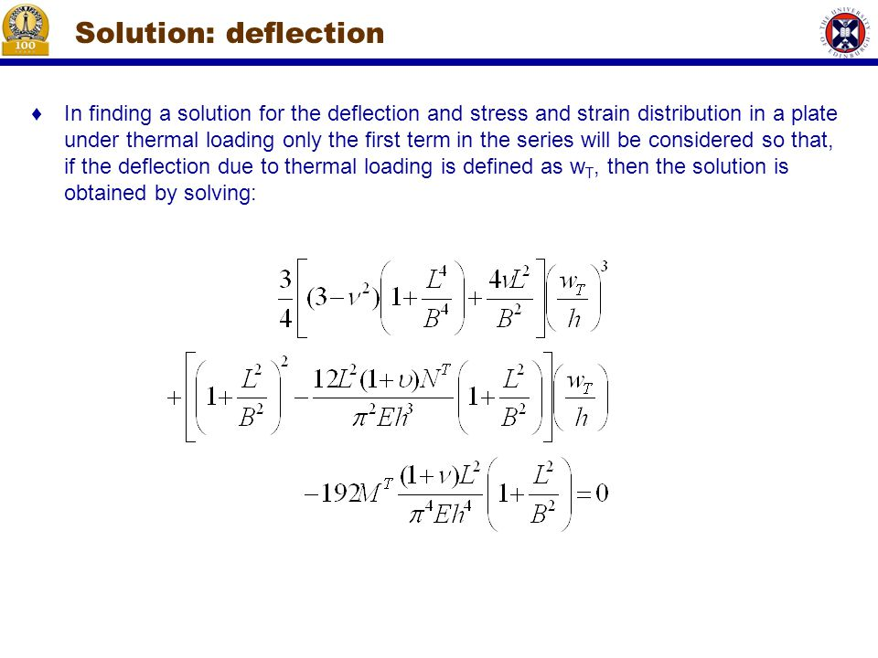 ♦In finding a solution for the deflection and stress and strain distribution in a plate under thermal loading only the first term in the series will be considered so that, if the deflection due to thermal loading is defined as w T, then the solution is obtained by solving: Solution: deflection