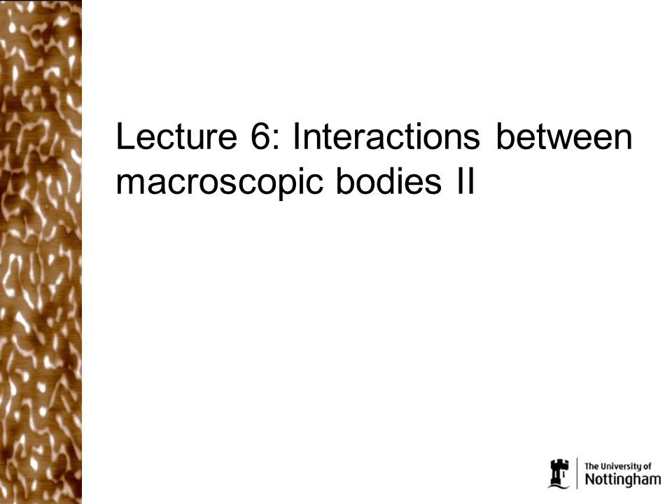 Lecture 6: Interactions between macroscopic bodies II