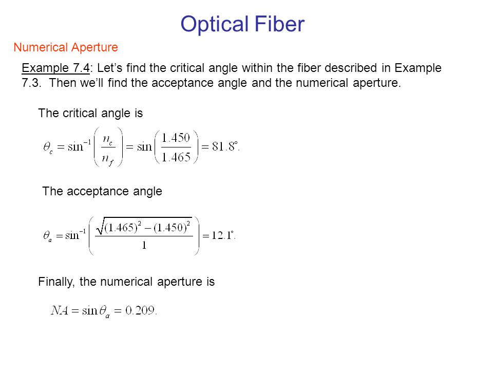 Example 7.4: Let's find the critical angle within the fiber described in Example 7.3. Then we'll find the acceptance angle and the numerical aperture.
