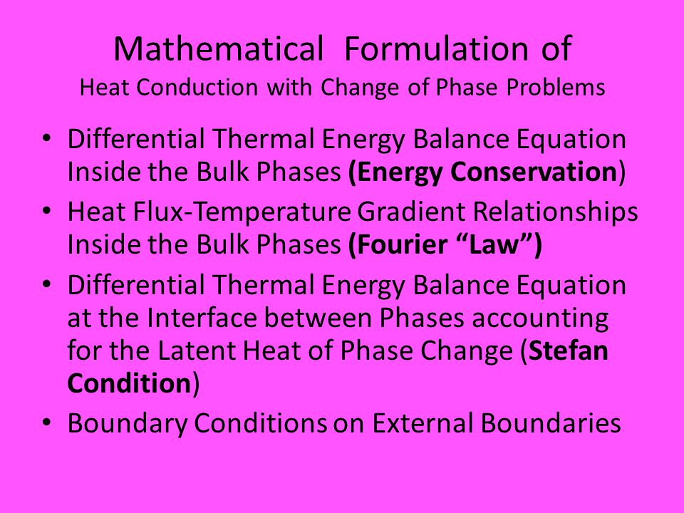 Mathematical Formulation of Heat Conduction with Change of Phase Problems Differential Thermal Energy Balance Equation Inside the Bulk Phases (Energy