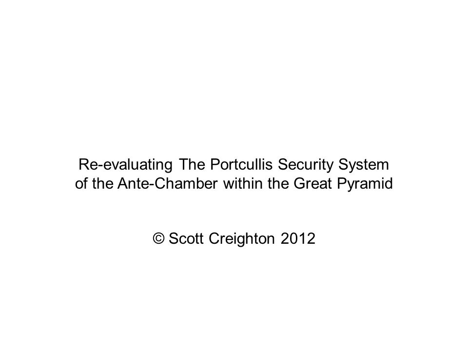 Re-evaluating The Portcullis Security System of the Ante-Chamber within the Great Pyramid © Scott Creighton 2012