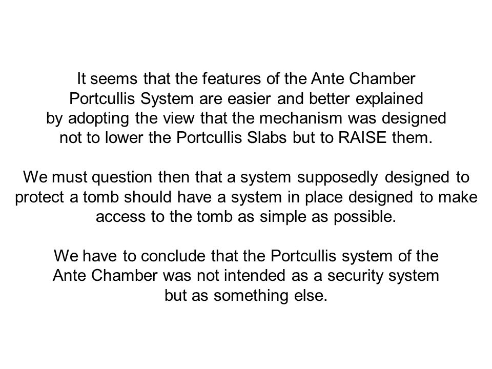 It seems that the features of the Ante Chamber Portcullis System are easier and better explained by adopting the view that the mechanism was designed