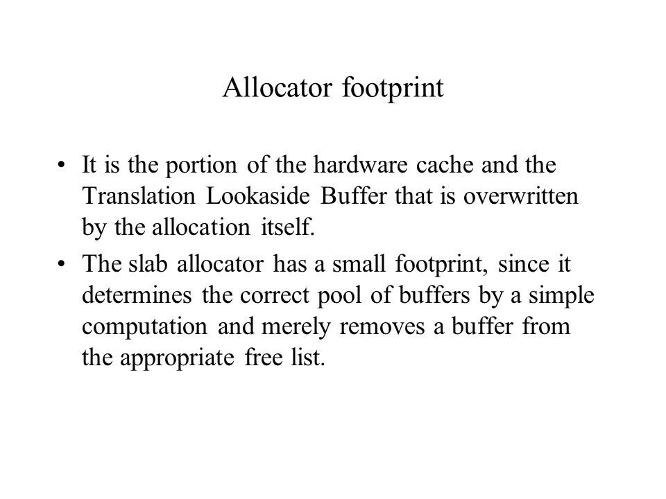 Allocator footprint It is the portion of the hardware cache and the Translation Lookaside Buffer that is overwritten by the allocation itself. The sla
