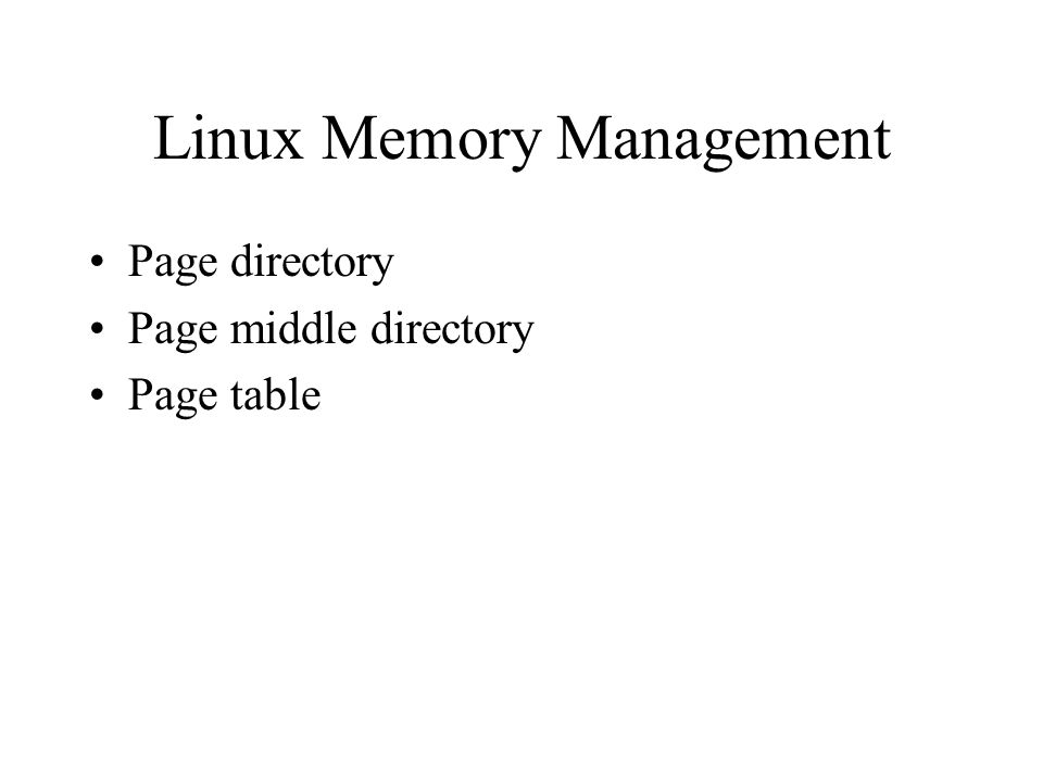 Linux Memory Management Page directory Page middle directory Page table