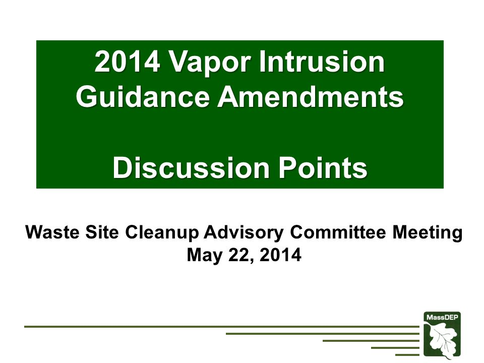 2014 Vapor Intrusion Guidance Amendments Discussion Points Waste Site Cleanup Advisory Committee Meeting May 22, 2014
