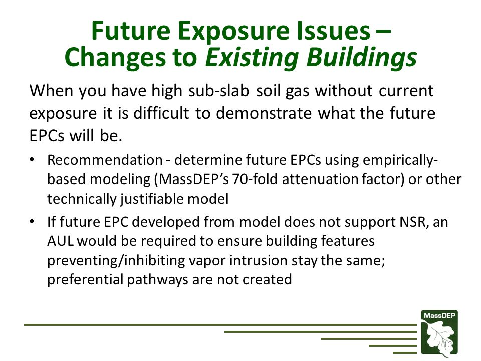 13 Future Exposure Issues – Changes to Existing Buildings When you have high sub-slab soil gas without current exposure it is difficult to demonstrate what the future EPCs will be.