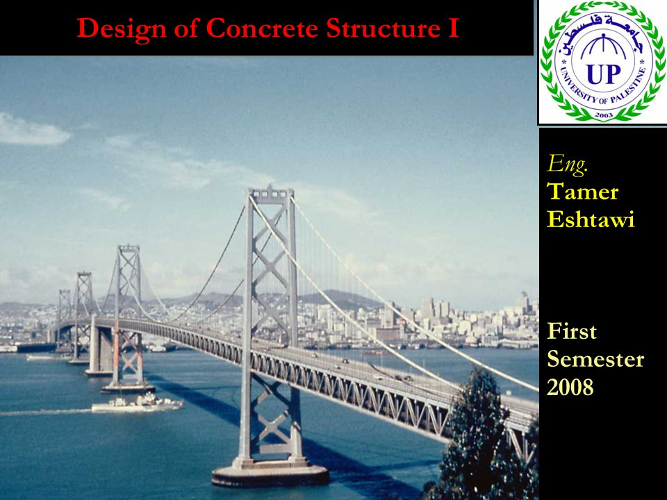 Design of Concrete Structure I Eng. Tamer Eshtawi First Semester 2008 Eng.
