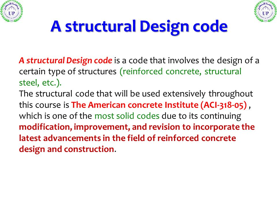 A structural Design code A structural Design code is a code that involves the design of a certain type of structures (reinforced concrete, structural steel, etc.).