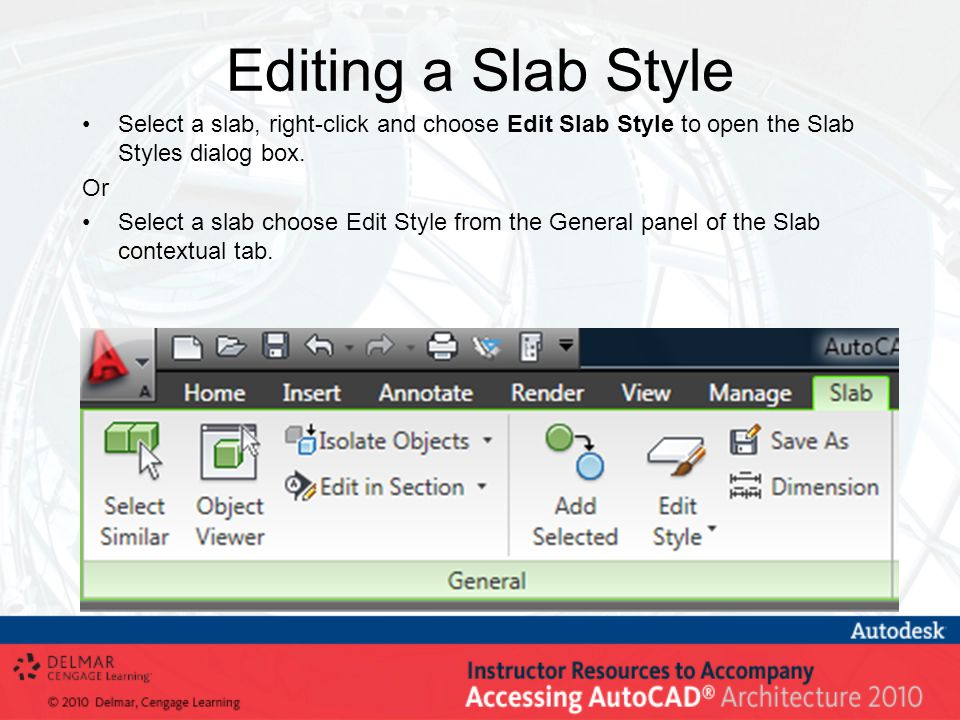 Editing a Slab Style Select a slab, right-click and choose Edit Slab Style to open the Slab Styles dialog box. Or Select a slab choose Edit Style from
