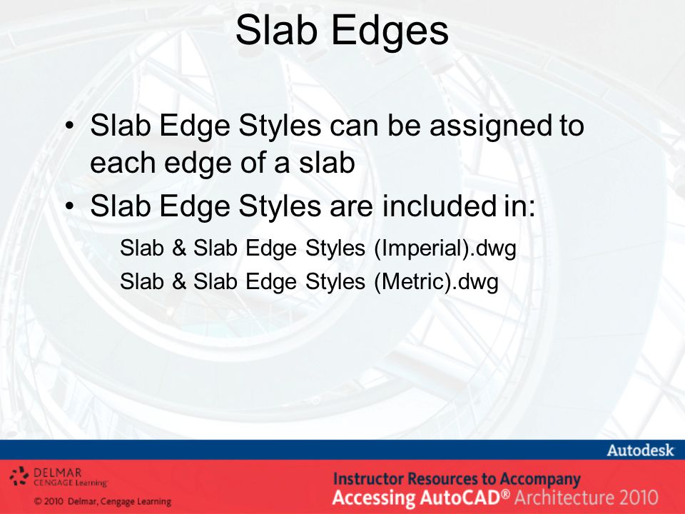 Slab Edges Slab Edge Styles can be assigned to each edge of a slab Slab Edge Styles are included in: Slab & Slab Edge Styles (Imperial).dwg Slab & Sla