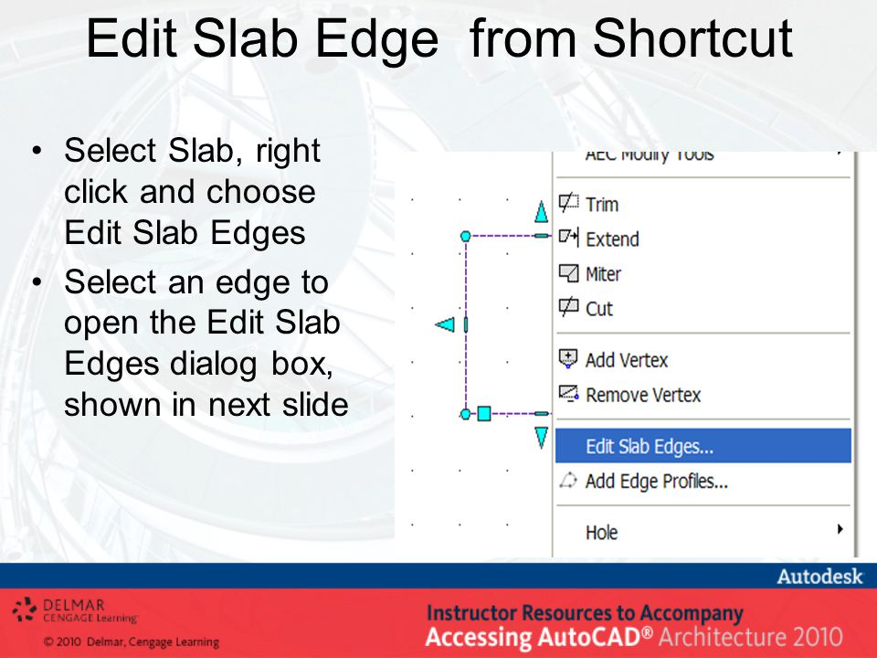 Edit Slab Edge from Shortcut Select Slab, right click and choose Edit Slab Edges Select an edge to open the Edit Slab Edges dialog box, shown in next