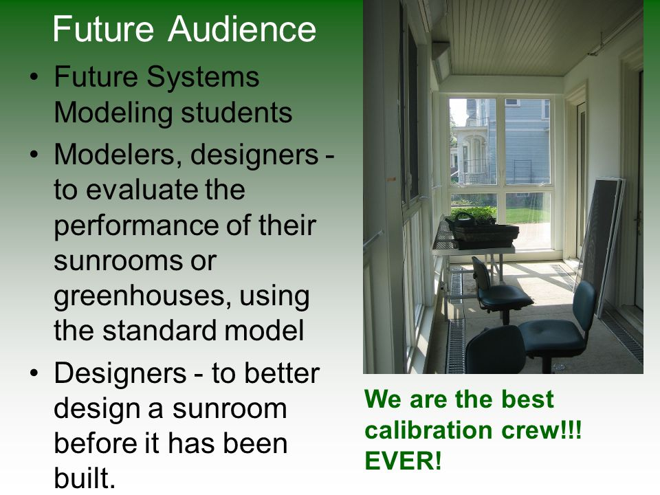 Future Audience Future Systems Modeling students Modelers, designers - to evaluate the performance of their sunrooms or greenhouses, using the standar