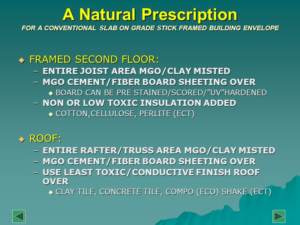 A Natural Prescription FOR A CONVENTIONAL SLAB ON GRADE STICK FRAMED BUILDING ENVELOPE  FRAMED SECOND FLOOR: –ENTIRE JOIST AREA MGO/CLAY MISTED –MGO