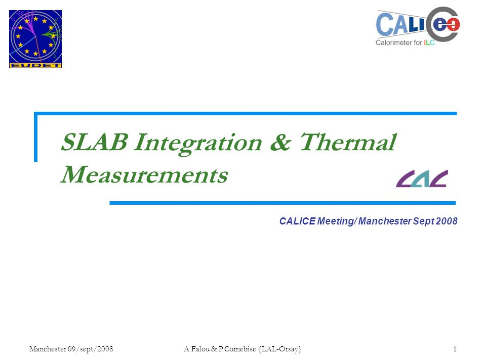 Manchester 09/sept/2008A.Falou & P.Cornebise {LAL-Orsay}1 CALICE Meeting/ Manchester Sept 2008 SLAB Integration & Thermal Measurements