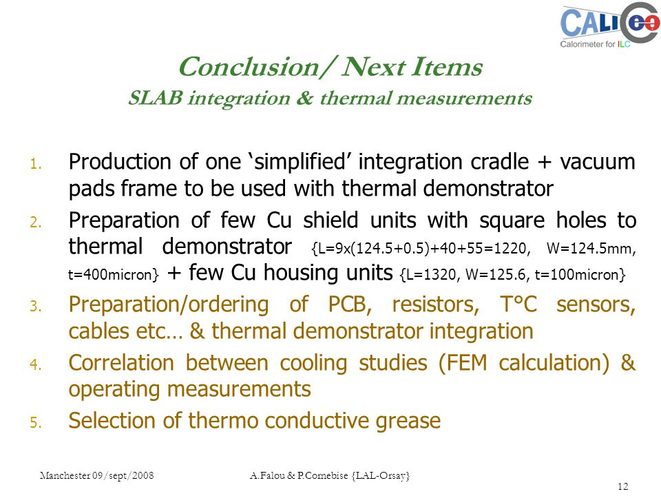 Manchester 09/sept/2008 A.Falou & P.Cornebise {LAL-Orsay} 12 Conclusion/ Next Items SLAB integration & thermal measurements 1.