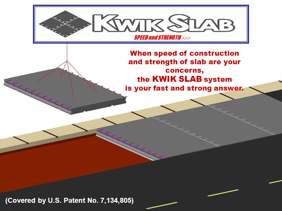 SPEED and STRENGTH SPEED and STRENGTH  When speed of construction and strength of slab are your concerns, the KWIK SLAB system is your fast and strong answer.