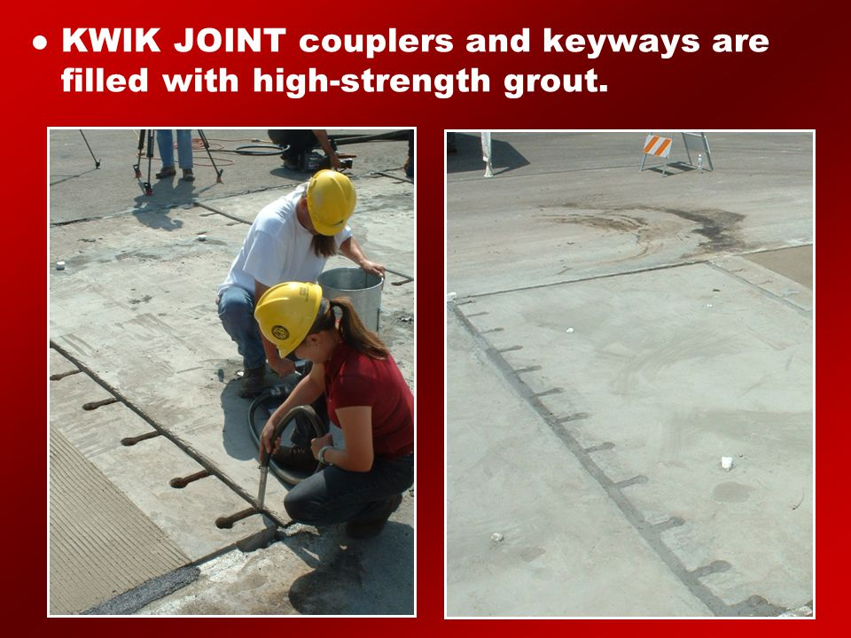 ● KWIK JOINT couplers and keyways are filled with high-strength grout.