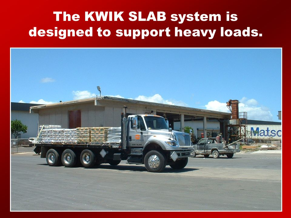 The KWIK SLAB system is designed to support heavy loads.