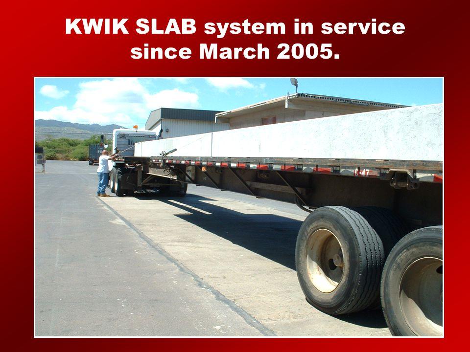 KWIK SLAB system in service since March 2005.