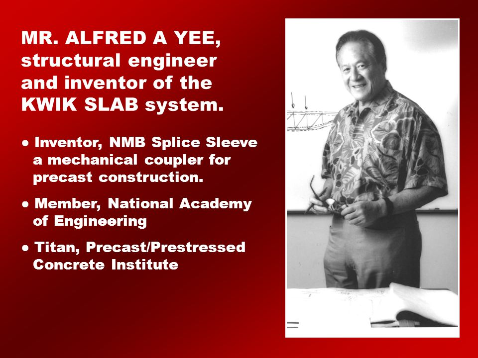 MR. ALFRED A YEE, structural engineer and inventor of the KWIK SLAB system.