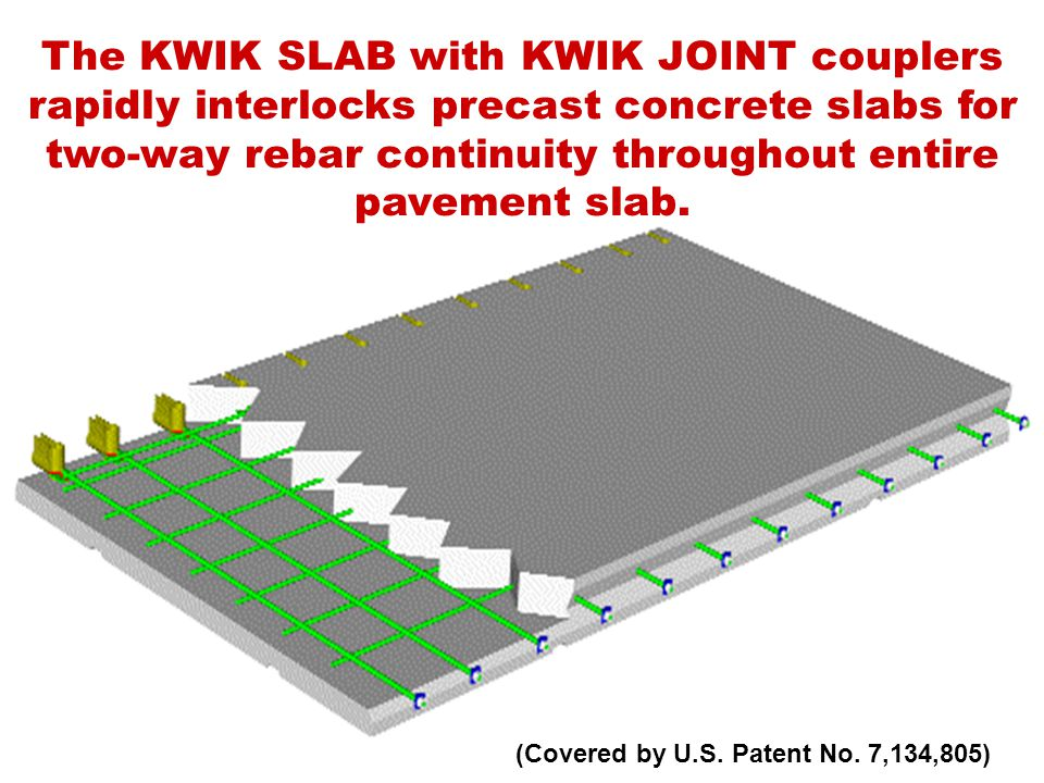The KWIK SLAB with KWIK JOINT couplers rapidly interlocks precast concrete slabs for two-way rebar continuity throughout entire pavement slab.