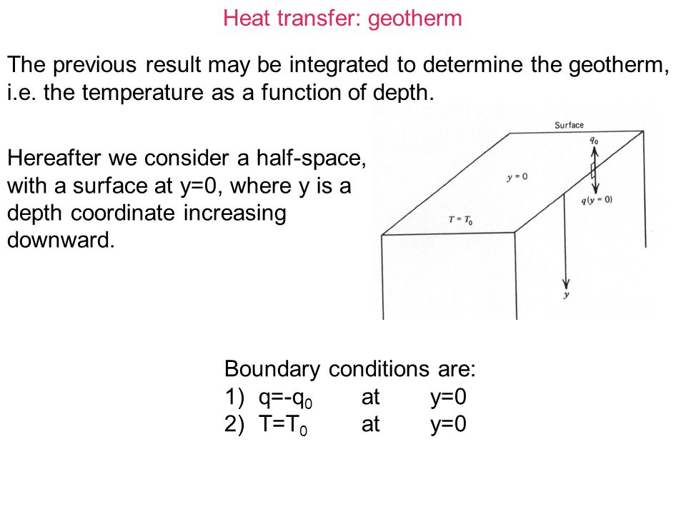 Heat transfer: geotherm Starting with: and integrating once gives: The 1st b.c.