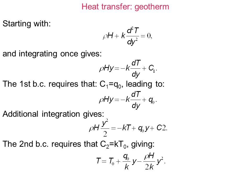 Heat transfer: geotherm Obtain solution for the following boundary conditions: 1)q=-q d aty=d 2)T=T 0 aty=0