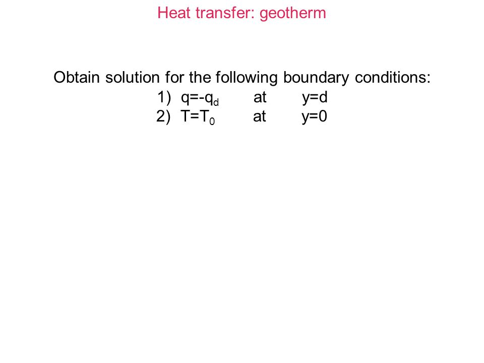 Heat transfer: geotherm The contribution of the internal heat to the heat flow at the surface is: where: A typical value for granite is: Taking and, one finds that the contribution to the total heat-flow at the surface from the heat produced in the crust is: ~65 mWm -2.