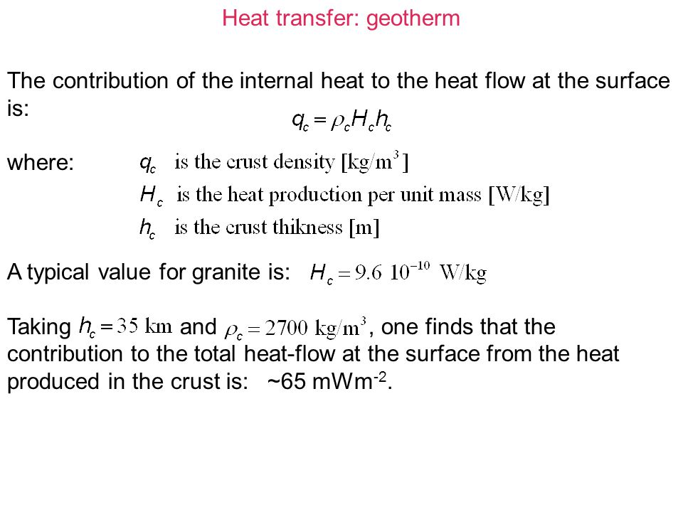 Heat transfer: geotherm It follows that the heat production per unit mass, H, is larger near the surface and decreases with depth.