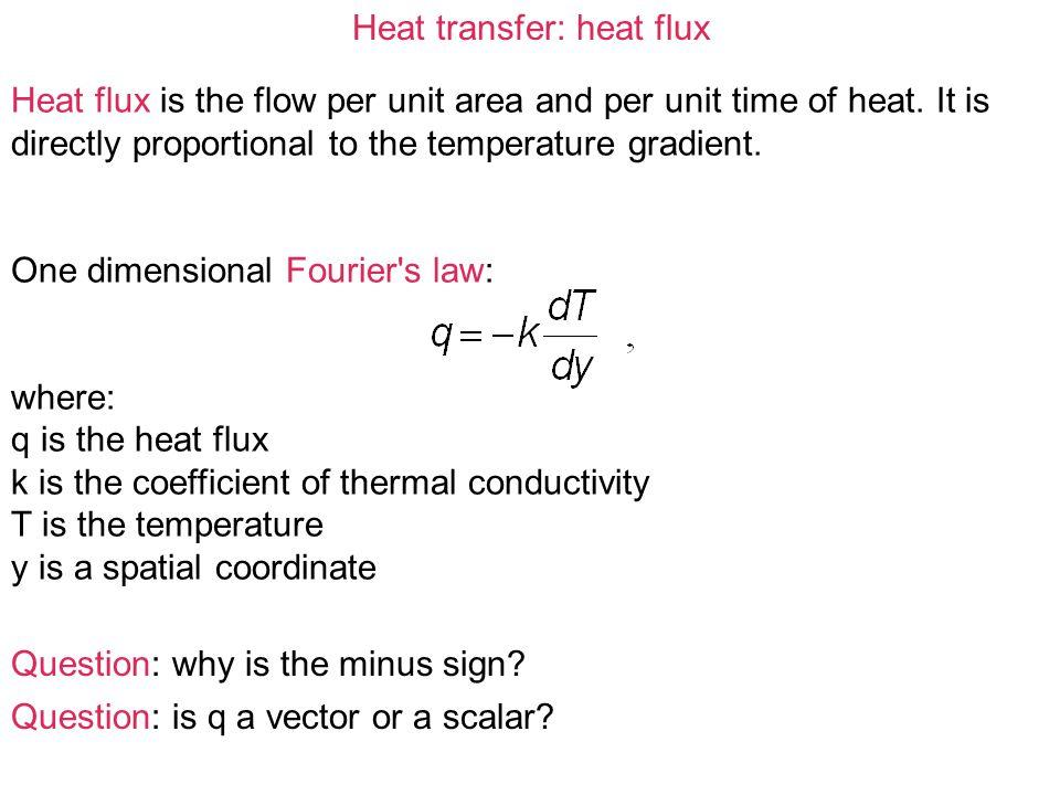 Heat transfer: heat flux Units: q is in [Wm -2 ] k is in [Wm -1 K -1 ] where W is read watt , and is equal to Joule per second.