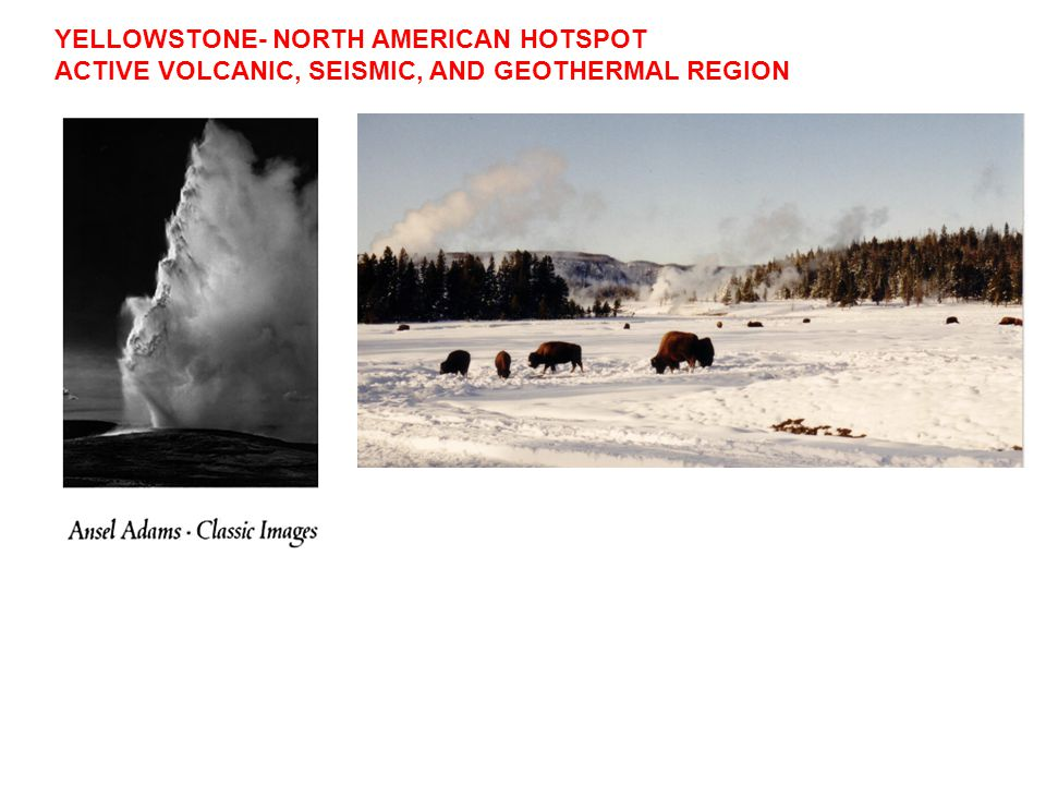 YELLOWSTONE- NORTH AMERICAN HOTSPOT ACTIVE VOLCANIC, SEISMIC, AND GEOTHERMAL REGION