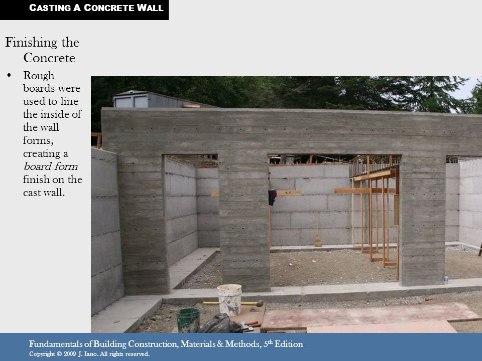 Fundamentals of Building Construction, Materials & Methods, 5 th Edition Copyright © 2009 J. Iano. All rights reserved. Finishing the Concrete Rough b